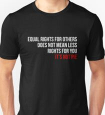 Equal Rights Does Not Mean Less Rights For You It's Not Pie V9 Unisex T-Shirt
