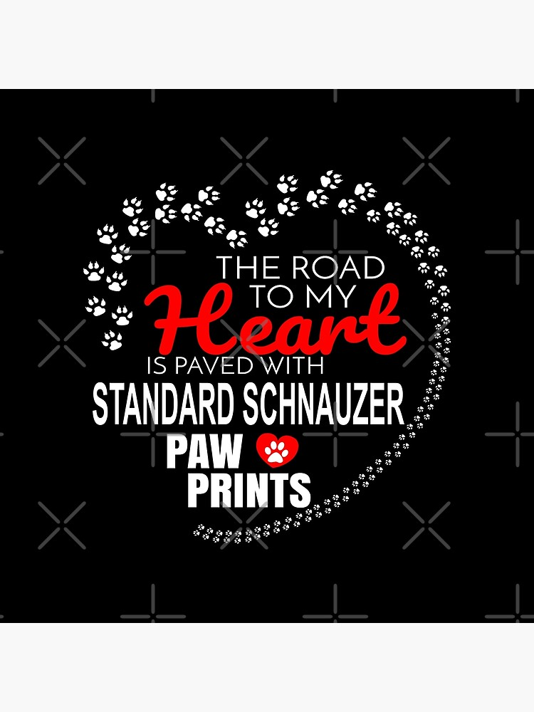 The Road To My Heart Is Paved With Standard Schnauzer Paw Prints - Gift For Passionate Standard Schnauzer Dog Owners by dog-gifts