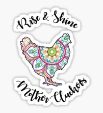 Rise & Shine Mother Cluckers Sticker