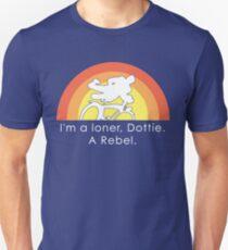 I'm A Loner Dottie, A Rebel Unisex T-Shirt