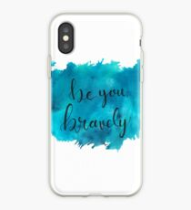 Be You, Bravely iPhone Case