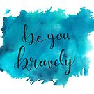 Be You, Bravely by Lauren Brown