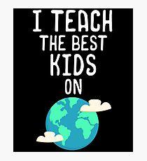 Earth Day Teacher Shirt I Teach The Best Kids Classroom Cute Photographic Print