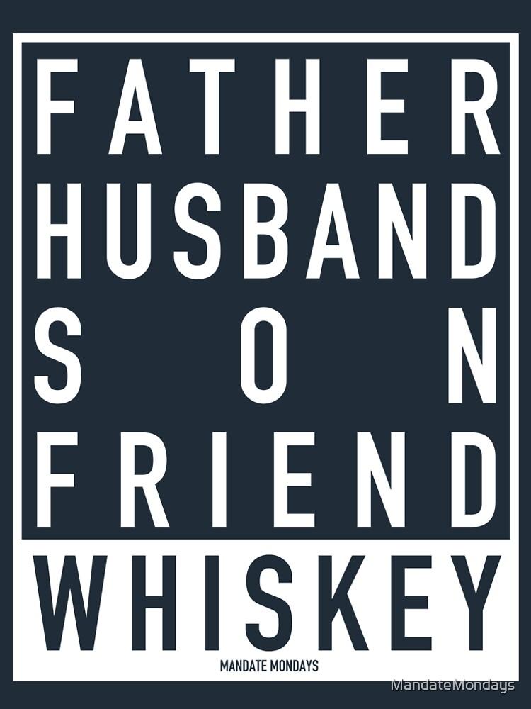 Father Husband Son Friend Whiskey by MandateMondays