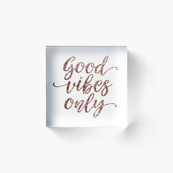 Good Vibes Only Rose Gold Acrylic Block