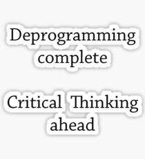 Deprogramming complete  - Critical Thinking ahead  Sticker