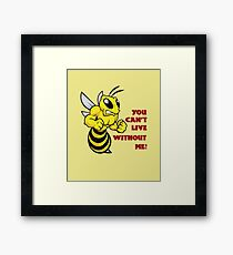 Bee - You Can't Live Without Me Framed Print