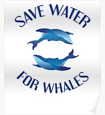 Save Water For Whales Poster