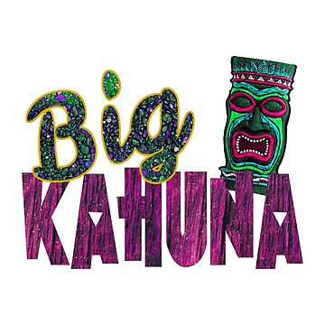 The Big Kahuna by Chunga