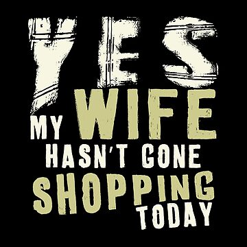 Yes, My Wife Hasn't Gone Shopping Today by SmartStyle