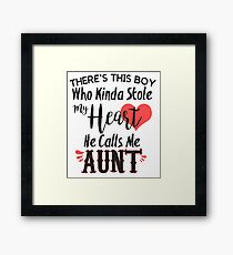 There's this boy who kinda stole my hearth he calls me aunt, Shirt with saying gift for Aunt  Framed Print