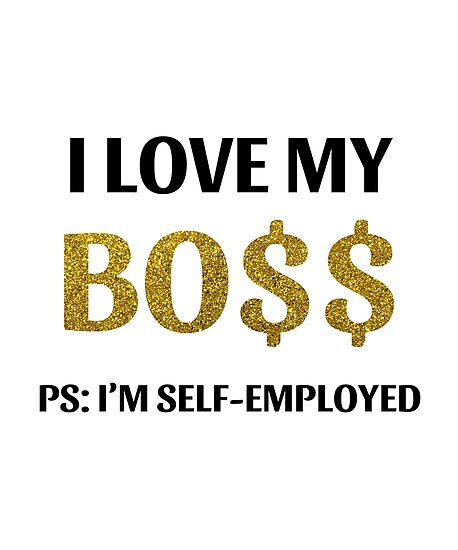 ENTREPRENEUR I Love My Boss PS Am Self Employed By Fancy Tshirts