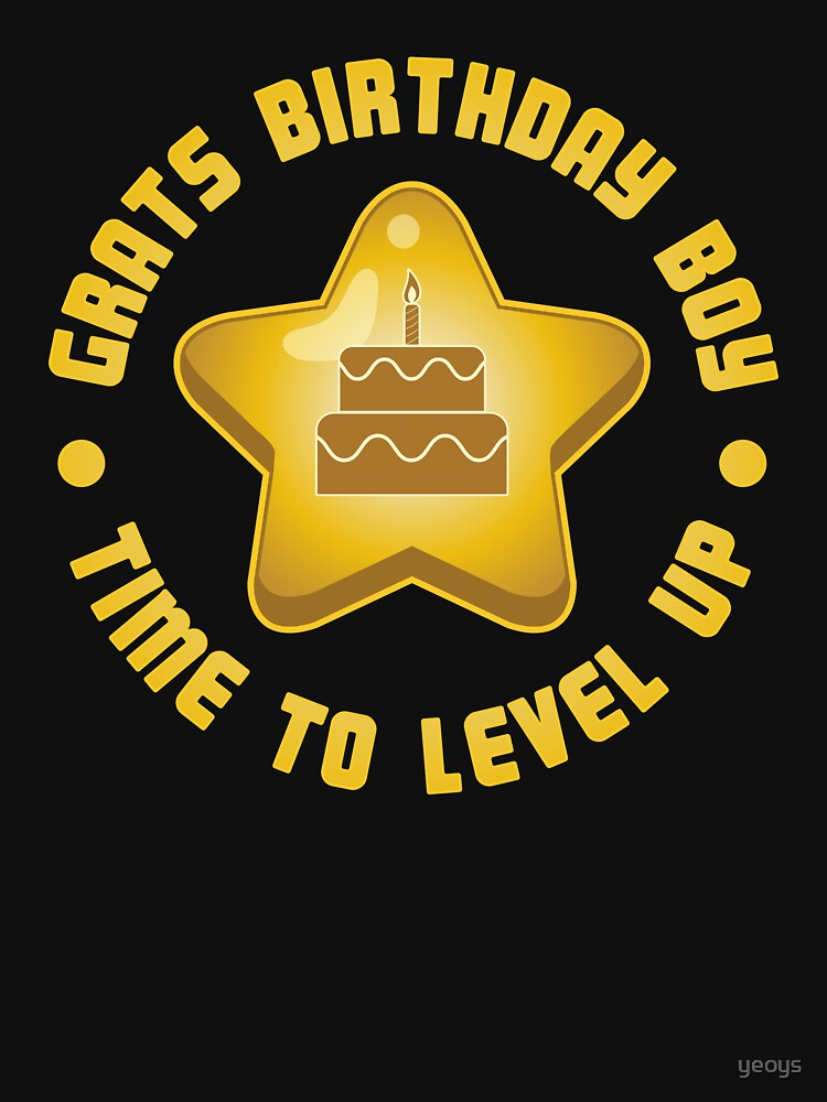 Grats Birthday Boy Time To Level Up - Funny Gaming Quote Gift by yeoys