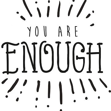 You are enough by Littlezilla