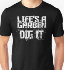 Gardening Gifts for Her and Him - Life is a Garden Dig It for Gardeners Unisex T-Shirt