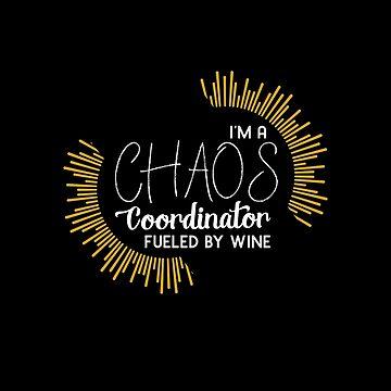 Chaos Coordinator Fueled By Wine by unicornthreadz