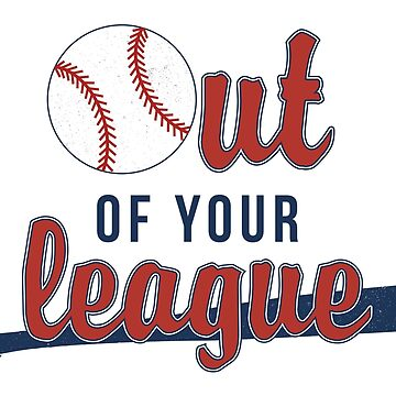Out of Your League by graphicloveshop