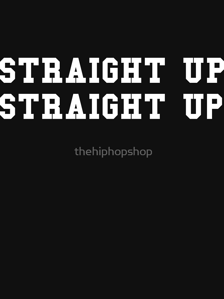 Straight Up by thehiphopshop