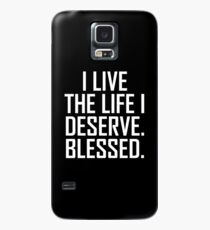 I Live The Life I Deserve. Blessed. Case/Skin for Samsung Galaxy