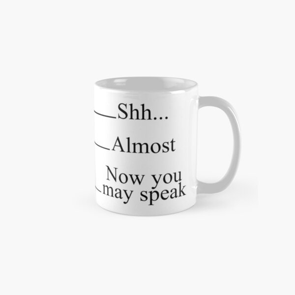 Shh Almost Now you may speak Measuring Cup Coffee Mugs Classic Mug