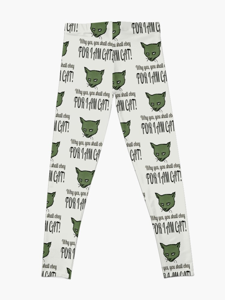 Alternate view of Why yes, you shall obey, FOR I AM CAT! Leggings