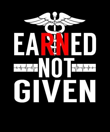Nurse Quotes Classy Earned Not Given Nurse Shirts Funny Nurse Appreciation Shirts