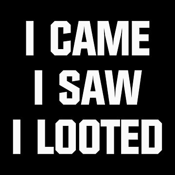 Came. Saw. Looted. by DJBALOGH