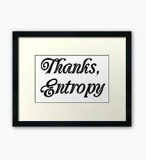 Thanks Entropy Framed Print