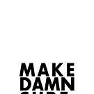 Make Damn Sure (Black text version) by PolydsignStudio