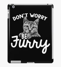 Don't worry, be furry. iPad Case/Skin