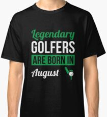 Legendary Golfers Are Born In August Golf Gift Classic T-Shirt