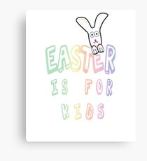 Easter is for Kids  Canvas Print