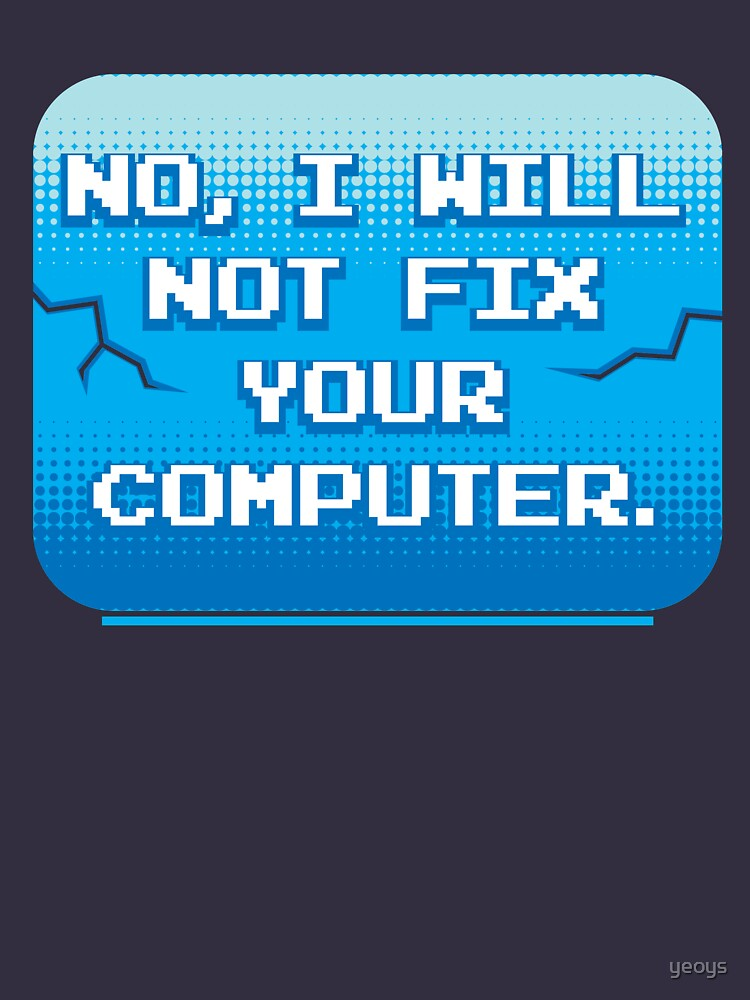 No I Will Not Fix Your Computer - Funny Programmer Quotes Gift by yeoys