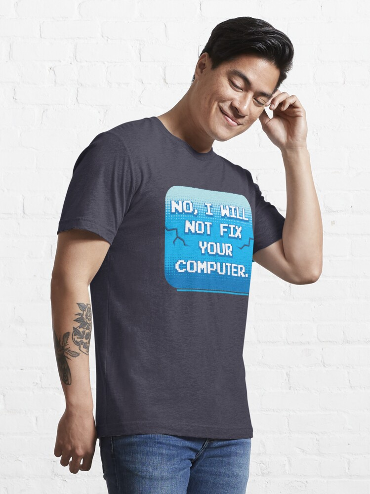 Alternate view of No I Will Not Fix Your Computer - Funny Programmer Quotes Gift Essential T-Shirt