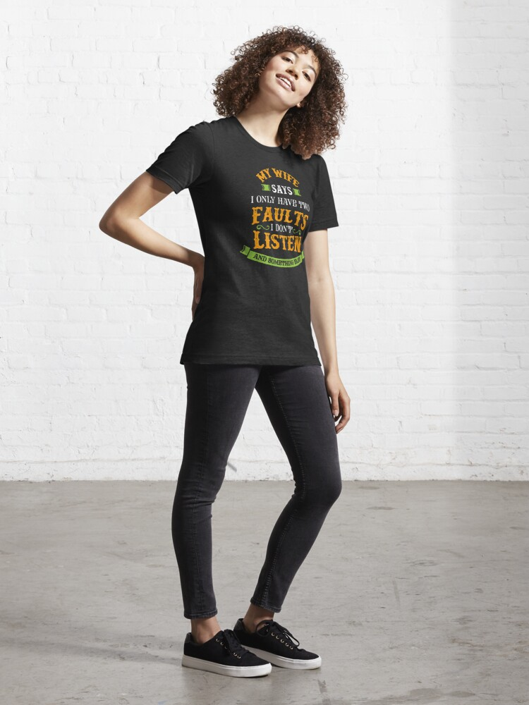 Alternate view of My Wife Says I Only Have Two Faults - Funny Husband Gift Essential T-Shirt