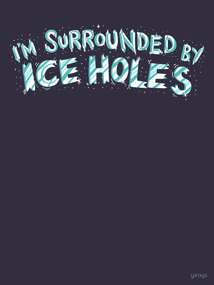 I'm Surrounded By Ice Holes - Funny Ice Fishing Gift by yeoys
