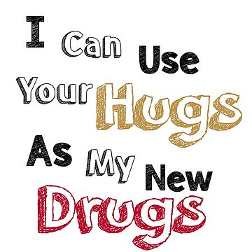 hugs are my drugs T shirt stickers  by Mariokao