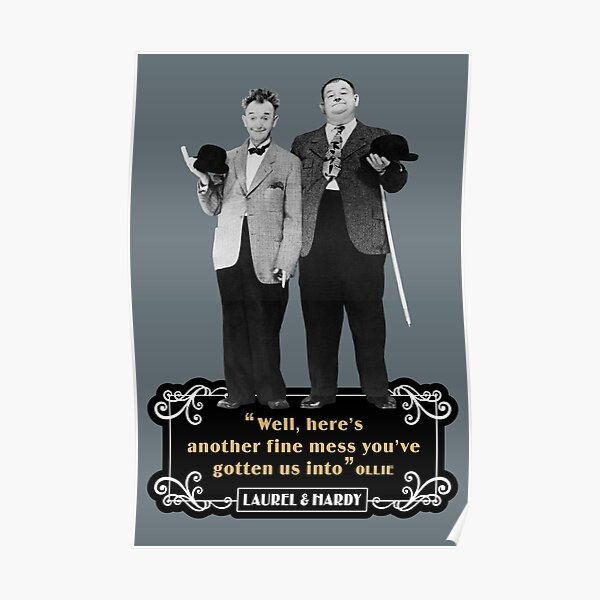 """Laurel & Hardy - """"Well Here's Another Fine Mess You've Gotten Us Into"""" Poster"""