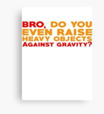 Bro, do you even raise heavy objects against gravity Canvas Print