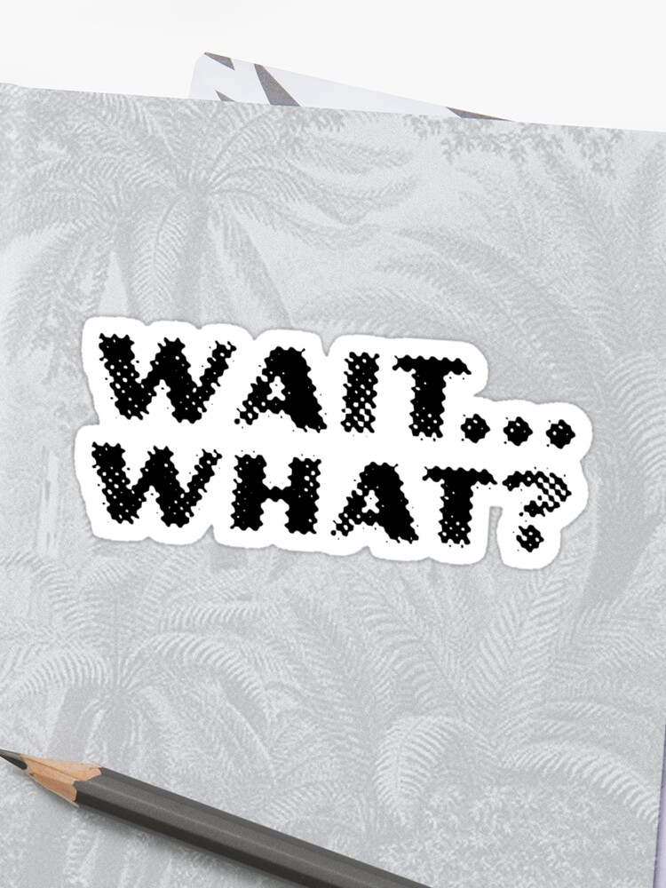 Wait What Stoner Quotes Sticker