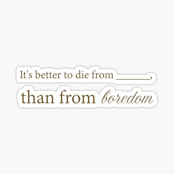 Die from boredom Sticker