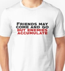Friends may come and go but enemies accumulate T-Shirt
