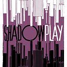 Shadowplay by butcherbilly