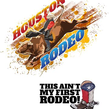 Houston Rodeo —This Ain't My First Rodeo Cowboy T-Shirt for Women & Men by Custom-T-Shirts