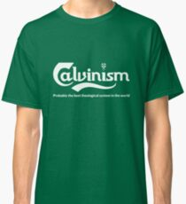 Funny Calvinist Shirts And Gifts Classic T-Shirt