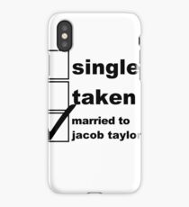 Single, Taken, Married to Jacob Taylor iPhone Case/Skin
