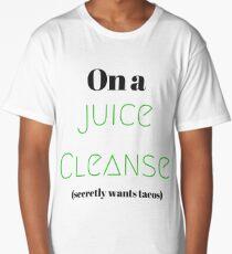 On a Juice Cleanse   Juicing   Secretly wants tacos Long T-Shirt