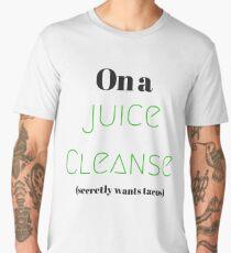 On a Juice Cleanse | Juicing | Secretly wants tacos Men's Premium T-Shirt