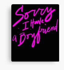 Sorry I Have a Boyfriend - Hot Girl's Funny Not Dating Saying Canvas Print