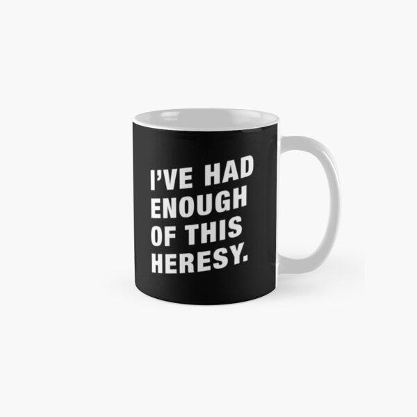 Enough Heresy Quote Tabletop Wargaming Classic Mug